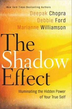 The Shadow Effect: Illuminating the Hidden Power of Your True Self, Chopra, Deepak & Ford, Debbie & Williamson, Marianne