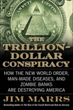 The Trillion-Dollar Conspiracy: How the New World Order, Man-Made Diseases, and Zombie Banks Are Destroying America, Marrs, Jim