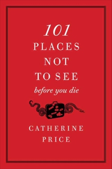 101 Places Not to See Before You Die, Price, Catherine