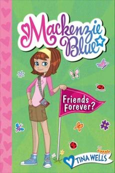 Mackenzie Blue #3: Friends Forever?, Wells, Tina