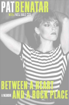 Between a Heart and a Rock Place: A Memoir, Benatar, Pat