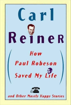 How Paul Robeson Saved My Life and Other Stories, Reiner, Carl