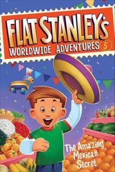 Flat Stanley's Worldwide Adventures #5: The Amazing Mexican Secret, Brown, Jeff