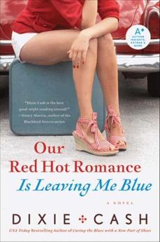Our Red Hot Romance Is Leaving Me Blue: A Novel, Cash, Dixie