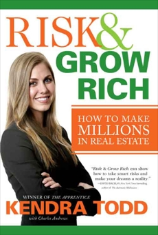 Risk & Grow Rich: How to Make Millions in Real Estate, Todd, Kendra & Andrews, Charles