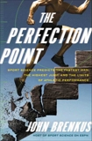 The Perfection Point: Sport Science Predicts the Fastest Man, the Highest Jump, and the Limits of Athletic Performance, Brenkus, John