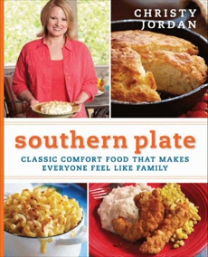 Southern Plate: Classic Comfort Food That Makes Everyone Feel Like Family, Jordan, Christy