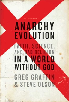 Anarchy Evolution: Faith, Science, and Bad Religion in a World Without God, Graffin, Greg & Olson, Steve