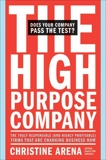 The High-Purpose Company: The TRULY Responsible (and Highly Profitable) Firms That Are Changing Business Now, Arena, Christine