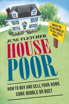 House Poor: How to Buy and Sell Your Home Come Bubble or Bust, Fletcher, June