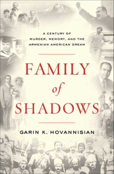 Family of Shadows: A Century of Murder, Memory, and the Armenian American Dream, Hovannisian, Garin K.