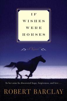 If Wishes Were Horses: A Novel, Barclay, Robert