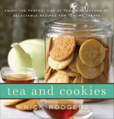 Tea and Cookies: Enjoy the Perfect Cup of Tea--with Dozens of Delectable Recipes for Teatime Treats, Rodgers, Rick