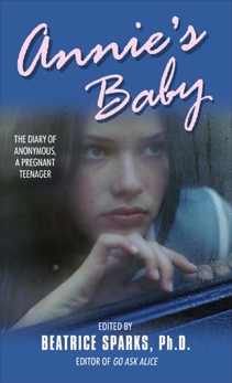 Annie's Baby: The Diary of Anonymous, a Pregnant Teenager, Sparks, Beatrice