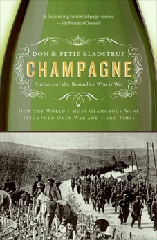 Champagne: How the World's Most Glamorous Wine Triumphed Over War and Hard Times, Kladstrup, Don & Kladstrup, Petie
