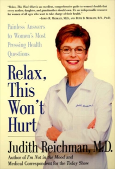 Relax, This Won't Hurt: Painless Answers to Women's Most Pressing Health Questions, Reichman, Judith