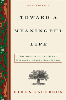 Toward a Meaningful Life: The Wisdom of the Rebbe Menachem Mendel Schneerson, Jacobson, Simon