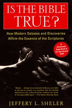 Is the Bible True?: How Modern Debates and Discoveries Affirm the Essence of the Scriptures, Sheler, Jeffery L.