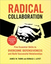Radical Collaboration: Five Essential Skills to Overcome Defensiveness and Build Successful Relationships, Tamm, James W. & Luyet, Ronald J.