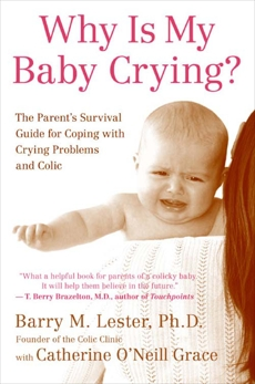 Why Is My Baby Crying?: The Parent's Survival Guide for Coping with Crying Problems and Colic, Lester, Barry & Lester, Barry & Grace, Catherine O'Neill
