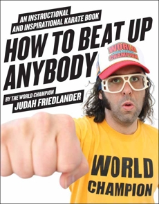 How to Beat Up Anybody: An Instructional and Inspirational Karate Book by the World Champion, Friedlander, Judah