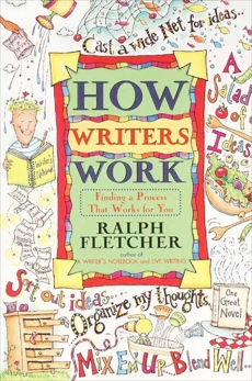 How Writers Work: Finding a Process That Works for You, Fletcher, Ralph