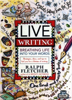 Live Writing: Breathing Life into Your Words, Fletcher, Ralph