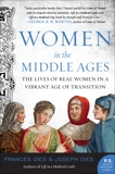 Women in the Middle Ages: The Lives of Real Women in a Vibrant Age of Transition, Gies, Frances & Gies, Joseph