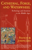 Cathedral, Forge, and  Waterwheel: Technology and Invention in the Middle Ages, Gies, Frances & Gies, Joseph