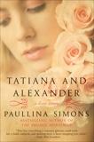 Tatiana and Alexander: A Novel, Simons, Paullina