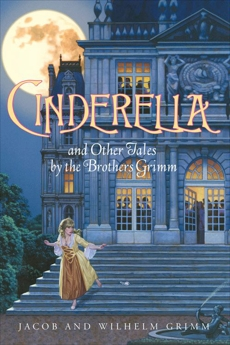 Cinderella and Other Tales by the Brothers Grimm Complete Text, Grimm, Jacob and Wilhelm