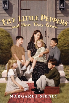 Five Little Peppers and How They Grew Complete Text, Sidney, Margaret