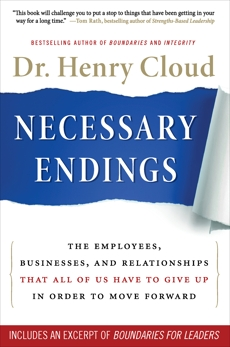 Necessary Endings: The Employees, Businesses, and Relationships That All of Us Have to Give Up in Order to Move Forward, Cloud, Henry