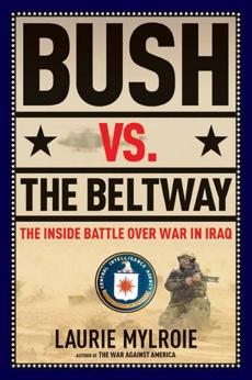 Bush vs. the Beltway: The Inside Battle over War in Iraq, Mylroie, Laurie
