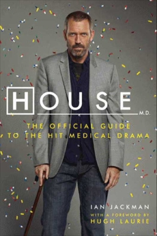 House, M.D.: The Official Guide to the Hit Medical Drama, Laurie, Hugh & Jackman, Ian