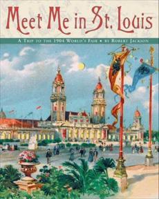 Meet Me in St. Louis: The 1904 St. Louis World's Fair, Jackson, Robert