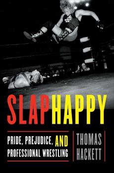 Slaphappy: Pride, Prejudice, and Professional Wrestling