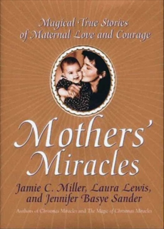 Mothers' Miracles: Magical True Stories Of Maternal Love An, Miller, Jamie & Miller, Jamie & Sander, Jennifer B.