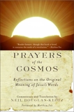 Prayers of the Cosmos: Reflections on the Original Meaning of Jesus' Words, Douglas-Klotz, Neil