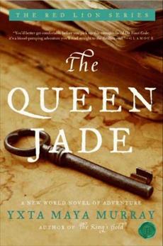 The Queen Jade: A New World Novel of Adventure, Maya Murray, Yxta