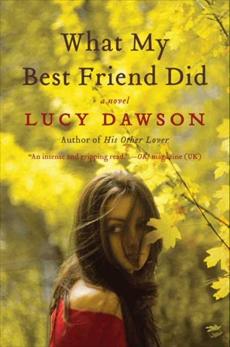 What My Best Friend Did: A Novel, Dawson, Lucy