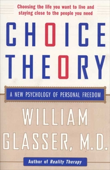 Choice Theory: A New Psychology of Personal Freedom, Glasser, William