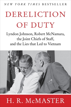 Dereliction of Duty: Johnson, McNamara, the Joint Chiefs of Staff, McMaster, H. R.