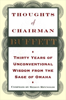 Thoughts of Chairman Buffett: Thirty Years of Unconventional Wisdon from the Sage of Omaha, Reynolds, Siimon