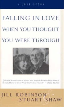 Falling In Love When You Thought You Were Through: A Love Story, Robinson, Jill & Shaw, Stuart