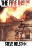The Fire Inside: Firefighters Talk About Their Lives, Delsohn, Steve