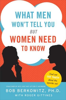What Men Won't Tell You but Women Need to Know, Berkowitz, Bob & Gittines, Roger
