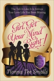 Girl, Get Your Mind Right: The Tell-It-Like-It-Is Advice Your Love Life Has Been Missing, Smalls, Tionna Tee