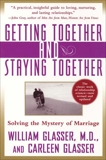 Getting Together and Staying Together: Solving the Mystery of Marriage, Glasser, William & Glasser, Carleen