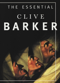 The Essential Clive Barker: Selected Fiction, Barker, Clive